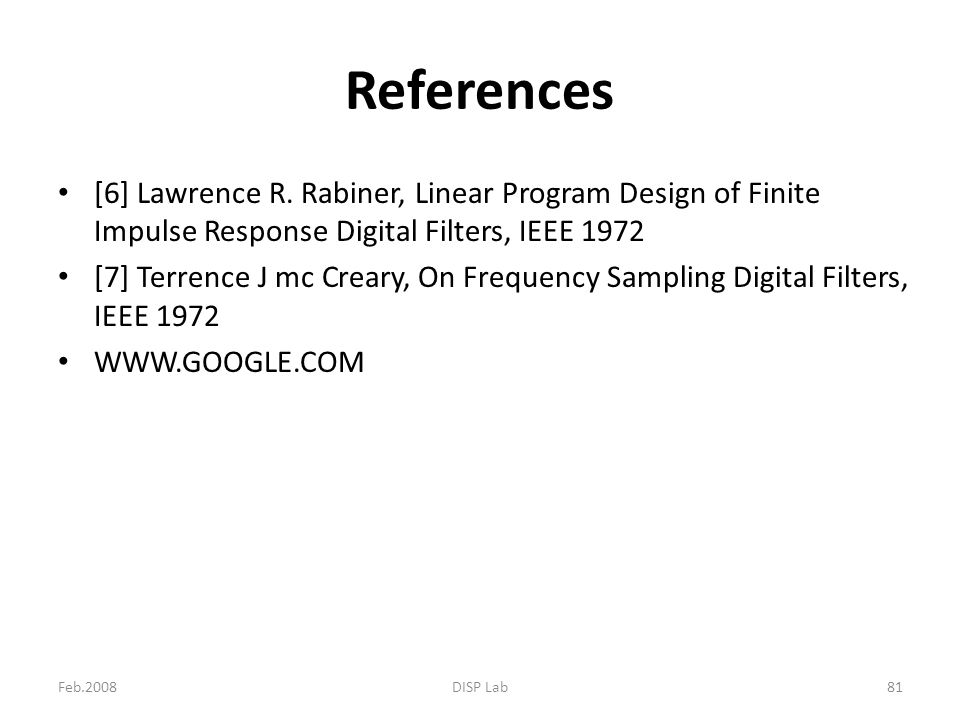 References [6] Lawrence R. Rabiner, Linear Program Design of Finite Impulse Response Digital Filters, IEEE 1972.